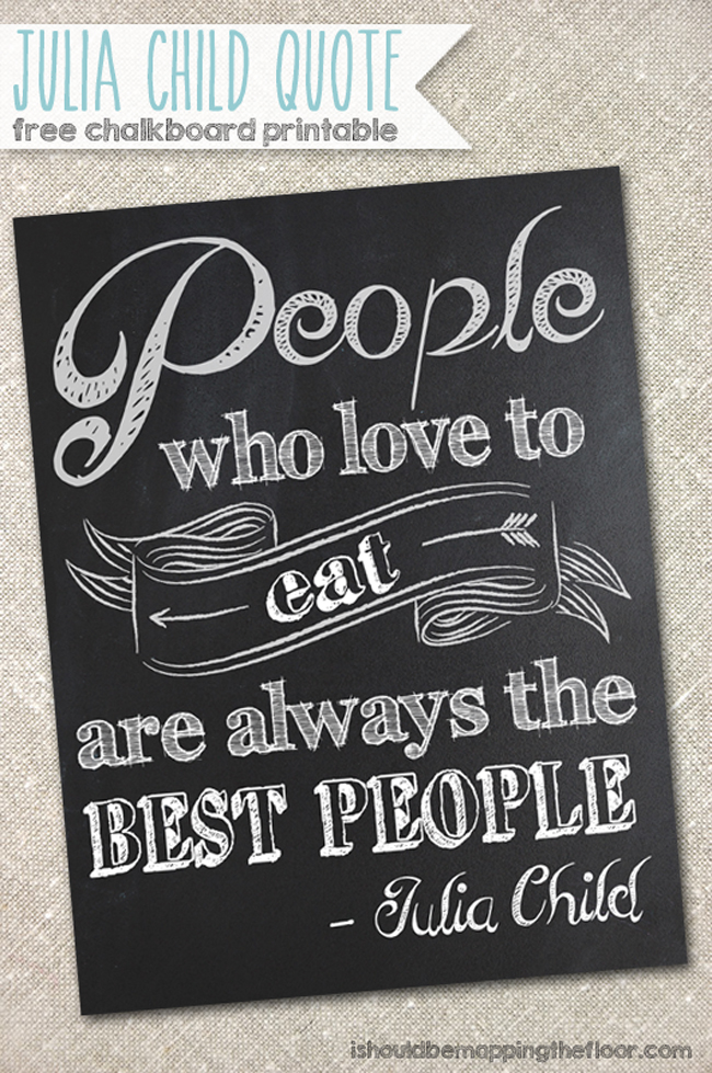 People Who Love to Eat are Always the Best People {free chalkboard printable available in three sizes}