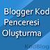 Blogger Kod Penceresi Oluşturma