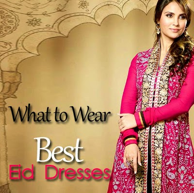 http://fashionup7.blogspot.com/2014/07/what-to-wear-on-eid-best-eid-dress.html#more