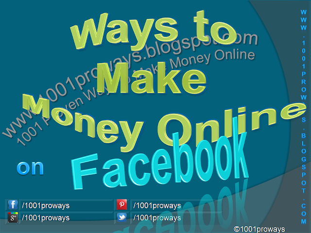 What are the Ways to Make Money Online on Facebook? - www.1001proways.blogspot.com