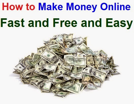 How to Make Money Online Fast and Free and Easy