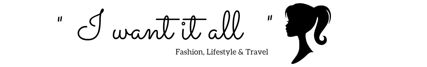 I Want It All - Fashion, Beauty and Lifestyle Blog