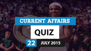 Current Affairs Quiz 22 July 2015