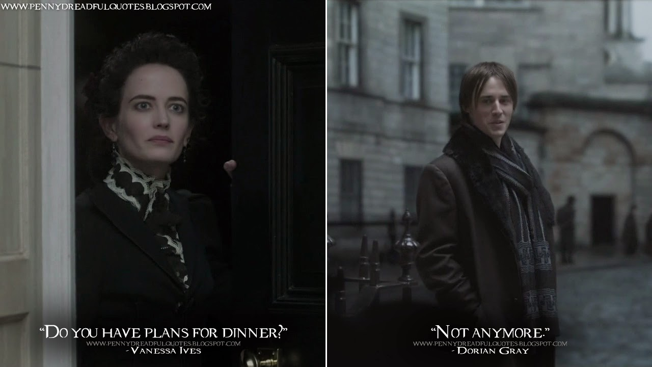 Vanessa Ives: Do you have plans for dinner? Dorian Gray: Not anymore. Vanessa Ives Quotes, Dorian Gray Quotes, Penny Dreadful Quotes