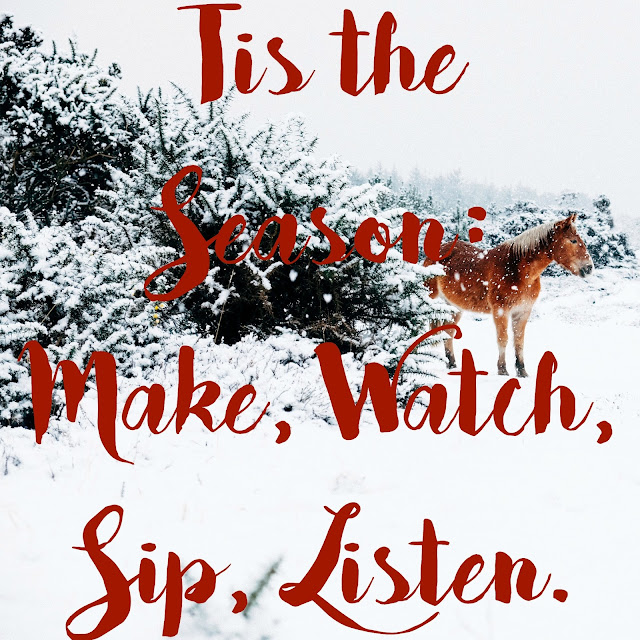 Tis the season: Make, Watch, Sip, Listen