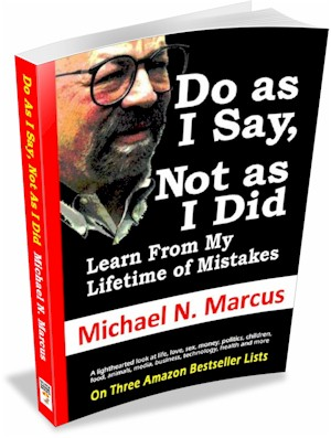 <b>Do As I Say, Not As I Did. What I learned about life, too late. Click on image to order.<b></b></b>
