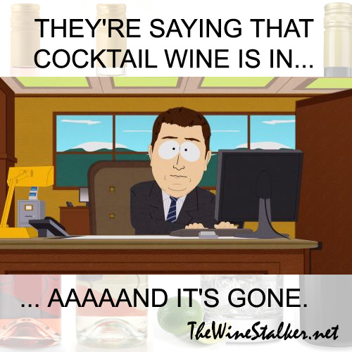 They're saying that cocktail wine is in... aaaand it's gone.