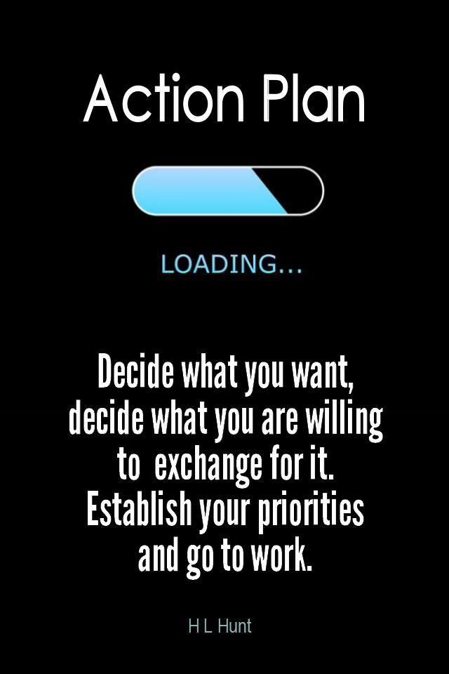visual quote - image quotation for ACTION - Decide what you want, decide what you are willing to exchange for it. Establish your priorities and go to work. - H L Hunt