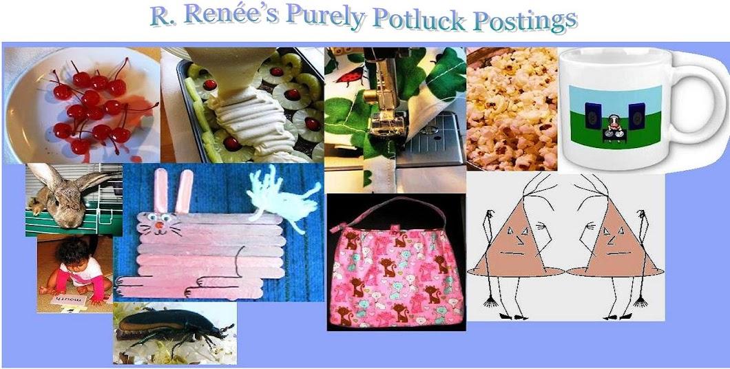 R. Renées Purely Potluck Postings