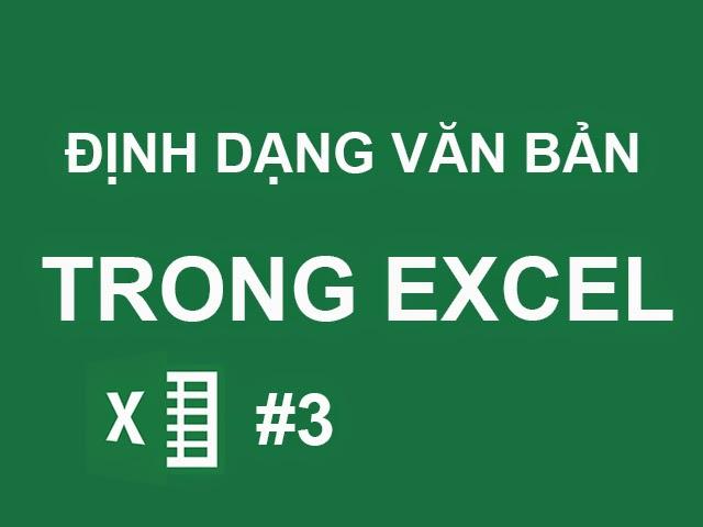Hướng dẫn định dạng văn bản trong Excel