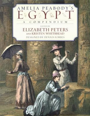 Amelia Peabody's Egypt: A Compendium edited by Elizabeth Peters