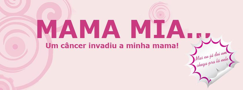Mama Mia - Um câncer invadiu a minha mama