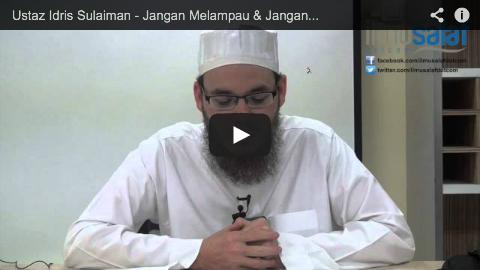 Ustaz Idris Sulaiman – Jangan Melampau & Jangan Sambil Lewa dalam Beragama