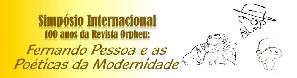 Simpósio Internacional 100 anos da Revista Orpheu: Fernando Pessoa e as Poéticas da Modernidade