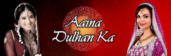 Aaina Dulhan Ka Zindagi tv Re-run Show Wiki Story| Star cast | Trailors | Timing |Title Song Download