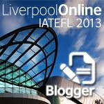 ELT Blogger IATEFL Liverpool Online 2013