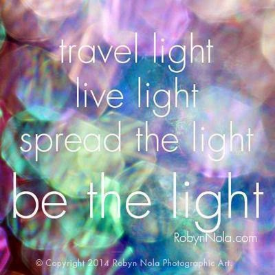 """Travel light, live light, spread the light, be the light."" ~ Robyn Nola; Picture of light bokeh"