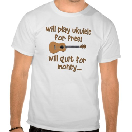 Will Play Ukulele for Free | Funny T-Shirt