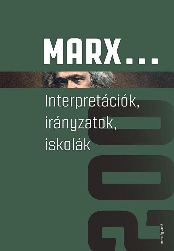 Marx... Interpretációk, irányzatok, iskolák