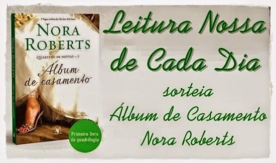 http://www.leituranossa.com.br/2014/04/sorteio-album-de-casamento-nora-roberts.html