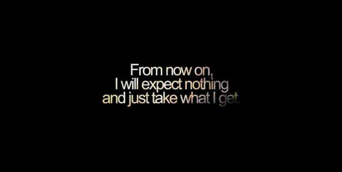 saying: from now on I will expect nothing