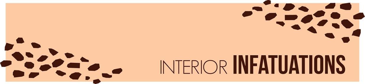 Interior Infatuations