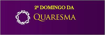 2º Domingo da Quaresma - Ano C - 24/02/2013