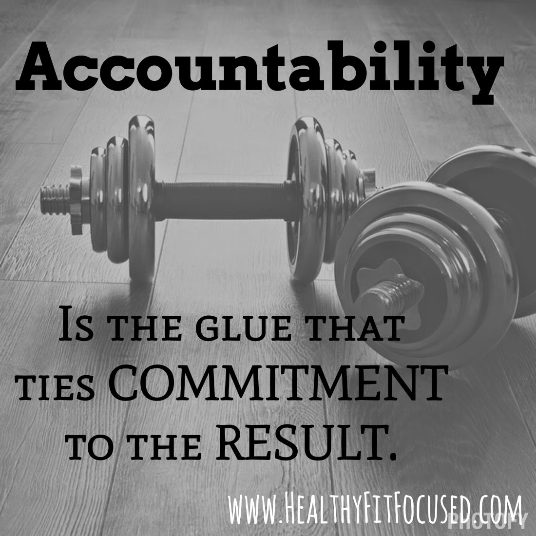 Accountability is the glue that times commitment to the result!, I'm ready to help you get the accountability you need to get the results you want.  www.HealthyFitFocused.com