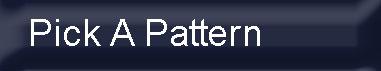 Pick A Pattern