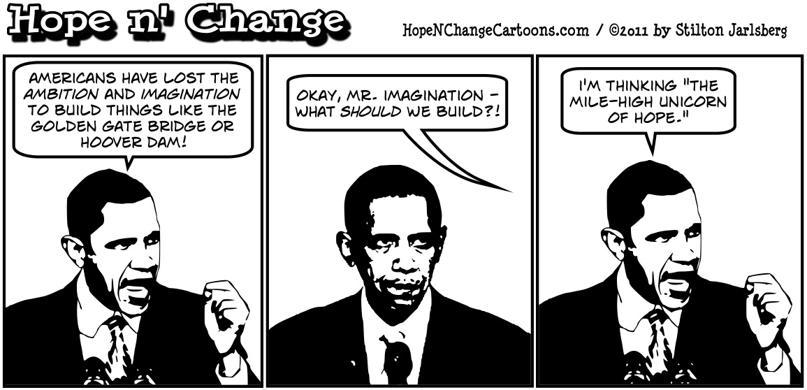 Obama says that Americans lack the ambition and imagination to build things anymore, hopenchange, hope and change, hope n' change, stilton jarlsberg, political cartoon, tea party