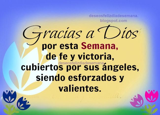 Gracias a Dios por la Semana, feliz inicio de semana, bendiciones para facebook, buenos deseos para amigos, hacer las cosas bien en lunes, martes, miércoles, jueves, viernes. Imágenes cristianas, postales, tarjetas con mensajes religiosos.