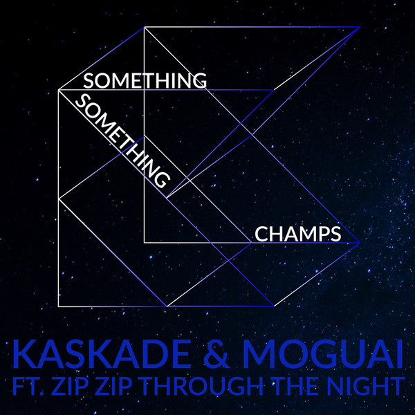 Kaskade & MOGUAI - Something Something Champs (feat. Zip Zip Through the Night) [Radio Edit] - Single Cover