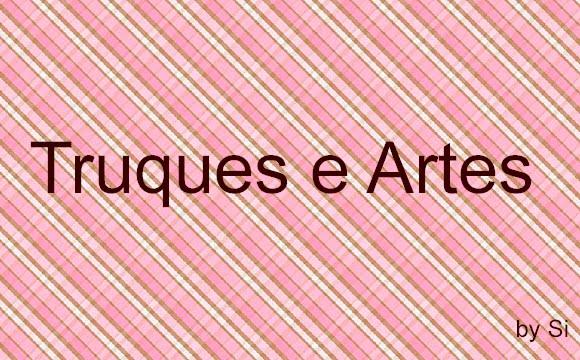 TRUQUES E ARTES