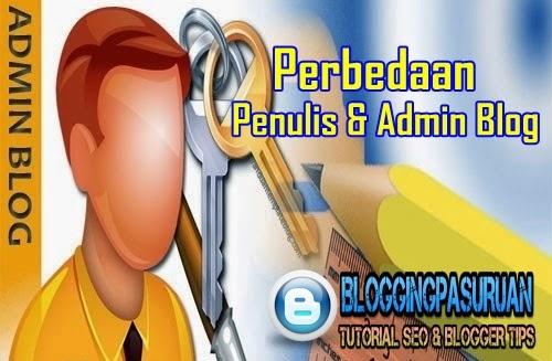 Perbedaan antara PENULIS ( Author ) Blog dan ADMIN Blog