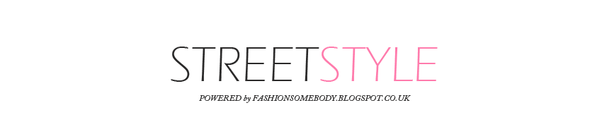 FASHION SOMEBODY |STREET STYLE
