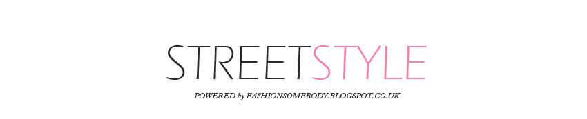 FASHION SOMEBODY |STREET STYLE