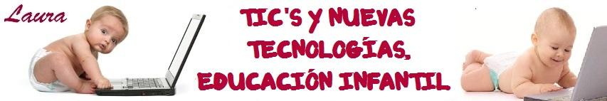 TIC'S Y NUEVAS TECNOLOGÍAS, EDUCACIÓN INFANTIL.