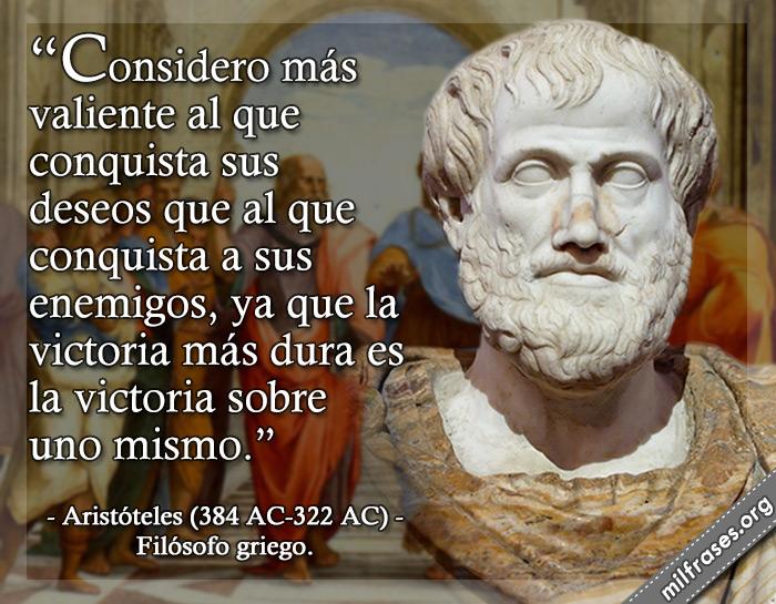 Considero más valiente al que conquista sus deseos que al que conquista a sus enemigos, ya que la victoria más dura es la victoria sobre uno mismo. frases de Aristóteles (384 AC-322 AC) Filósofo griego.