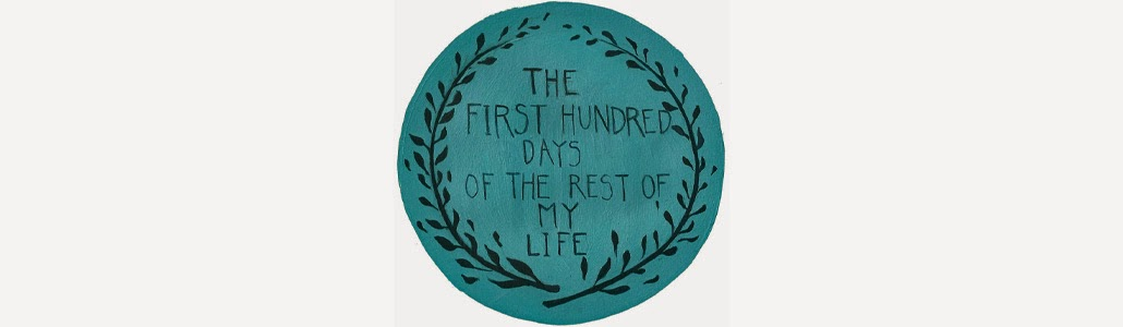 The First Hundred Days of the rest of my Life