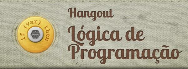 Hangout Lógica de Programação