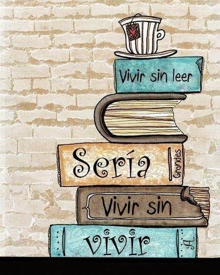 Vivir sin leer es...