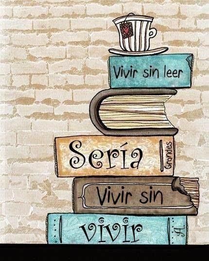 Vivir sin leer es...