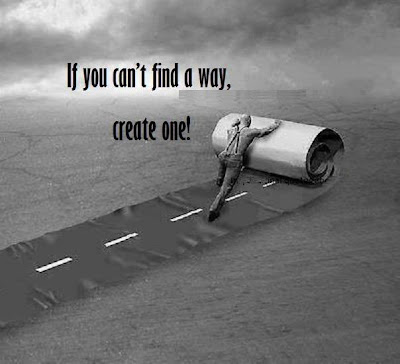 if you can't find a way, create one