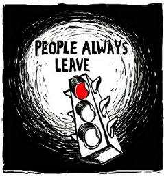 PLEOPLE ALWAYS LEAVE