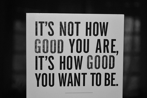 how+good+do+you+want+to+be How good do you want to be?