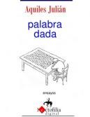 PALABRA DADA, ENSAYOS POR AQUILES JULIÁN