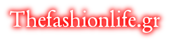 Thefashionlife.gr - Συμβουλές Μόδας Και Online Αγορές!