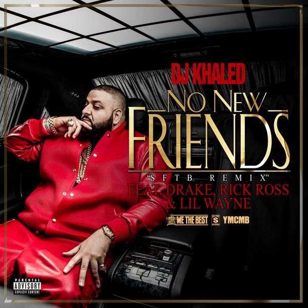 DJ Khaled - No New Friends (SFTB Remix) [feat. Drake, Rick Ross & Lil Wayne] - Single  Cover