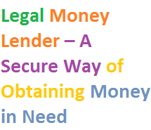 Legal Money Lender – A Secure Way of Obtaining Money in Need