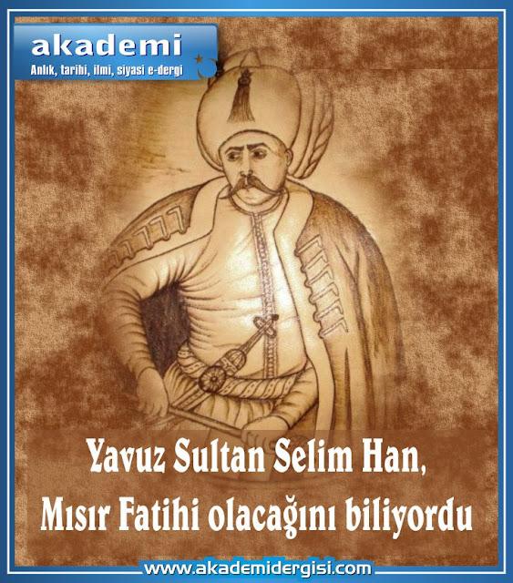 Yavuz Sultan Selim Mısır Fatihi olacağını biliyordu